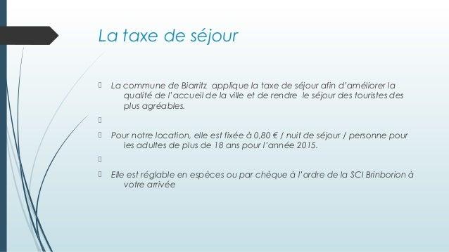 La taxe de séjour  La commune de Biarritz applique la taxe de séjour afin d'améliorer la qualité de l'accueil de la ville...