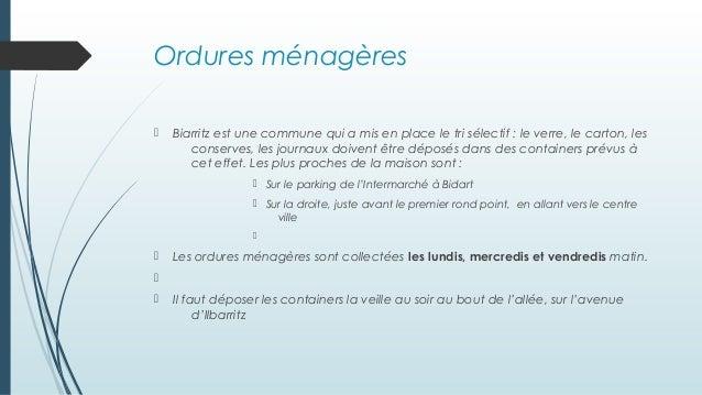 Ordures ménagères  Biarritz est une commune qui a mis en place le tri sélectif : le verre, le carton, les conserves, les ...