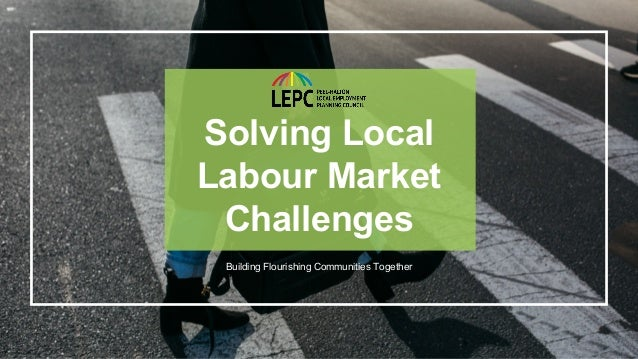 Click For The Full ReportLOCAL EMPLOYMENT PLANNING COUNCIL Solving Local Labour Market Challenges Building Flourishing Com...