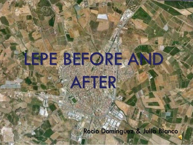 LEPE BEFORE AND      AFTER      Rocío Domínguez & Julia Blanco