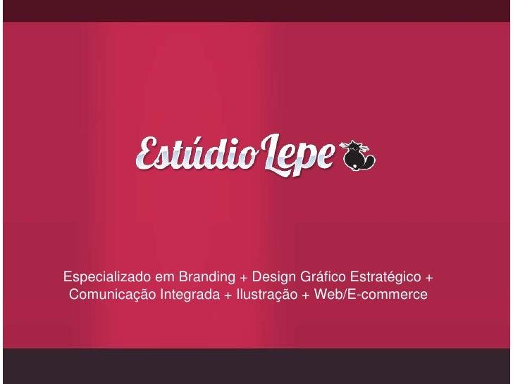 Especializado em Branding + Design Gráfico Estratégico + Comunicação Integrada + Ilustração + Web/E-commerce