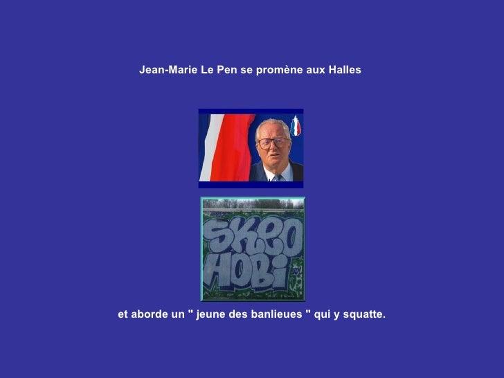 """Jean-Marie Le Pen se promène aux Halles   et aborde un """" jeune des banlieues """" qui y squatte."""