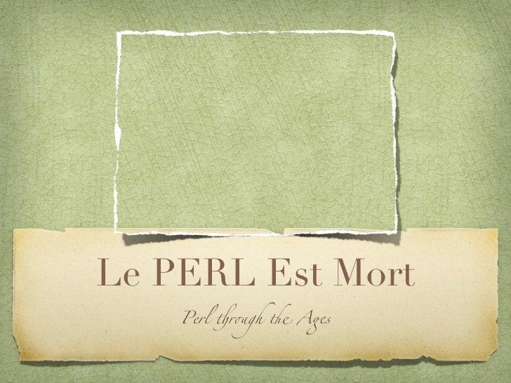 """Le PERL Est Mort    Perl !r""""gh # A$s"""