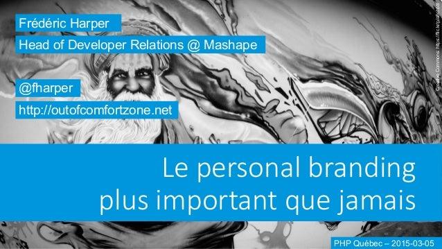 Le personal branding  plus important que jamais Frédéric Harper @fharper http://outofcomfortzone.net Head of Develop...