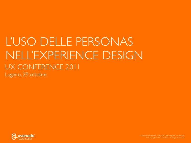 L'USO DELLE PERSONASNELL'EXPERIENCE DESIGNUX CONFERENCE 2011Lugano, 29 ottobre                     Avanade Confidential – D...
