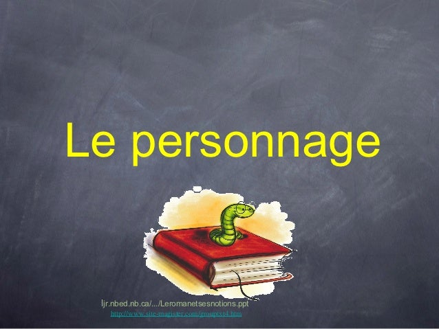 Le personnage ljr.nbed.nb.ca/.../Leromanetsesnotions.ppt   http://www.site-magister.com/grouptxt4.htm