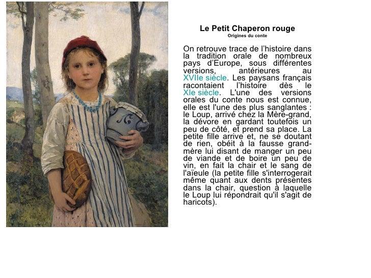 Le Petit Chaperon rouge Origines du conte On retrouve trace de l'histoire dans la tradition orale de nombreux pays d'Europ...