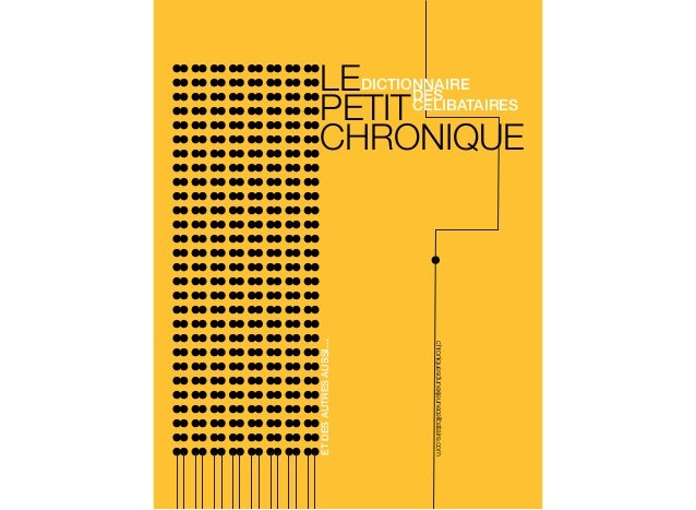 LE PETIT CHRONIQUE DICTIONNAIRE DES CELIBATAIRES ETDESAUTRESAUSSI... chroniquesdunexjeunecelibataire.com