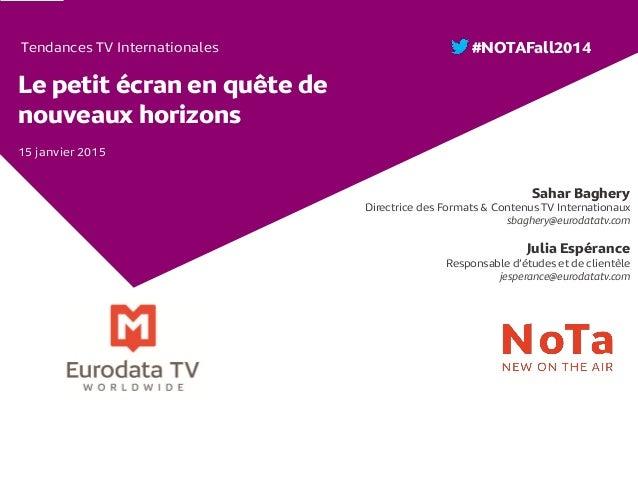 Tendances TV Internationales Le petit écran en quête de nouveaux horizons Sahar Baghery Directrice des Formats & Contenus ...
