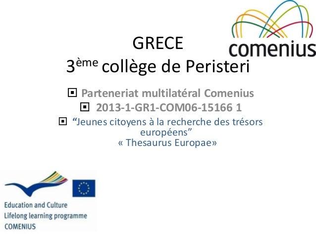 """GRECE 3ème collège de Peristeri  Parteneriat multilatéral Comenius  2013-1-GR1-COM06-15166 1  """"Jeunes citoyens à la rec..."""