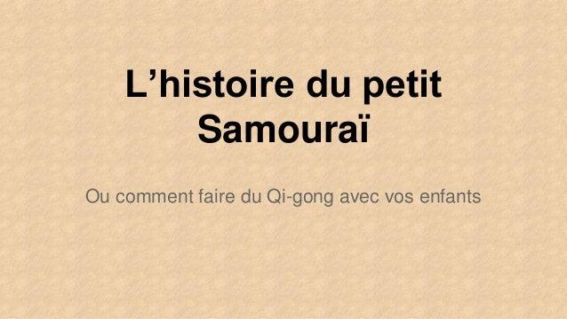 L'histoire du petit Samouraï Ou comment faire du Qi-gong avec vos enfants