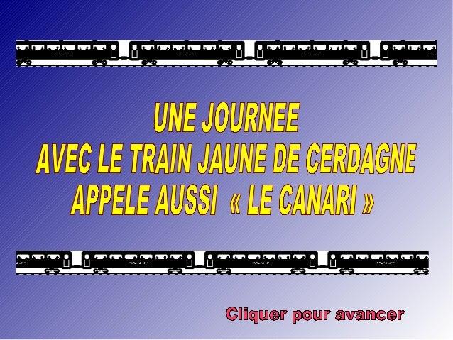 Partis de CANET à 8 h 30, nous allons prendre le TRAIN JAUNE à VILLEFRANCHE DE CONFLENT. Il est 9 h 25, c'est le départ...