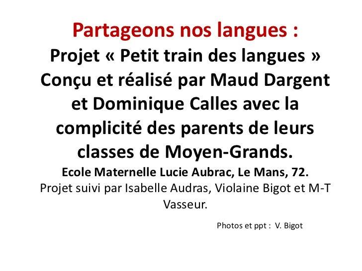 Partageons nos langues : Projet « Petit train des langues »Conçu et réalisé par Maud Dargent    et Dominique Calles avec l...