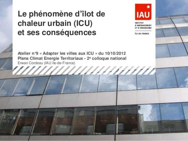 1réunion du 21/09/2010 Projet CENTER : Consommations ENergétiques TERritorialisées Le phénomène d'îlot de chaleur urbain (...