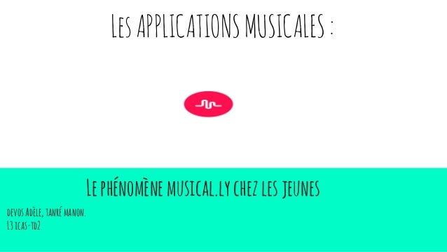 . Lephénomènemusical.lychezlesjeunes devosAdèle,tanrémanon. L3icas-td2 LesAPPLICATIONSMUSICALES:
