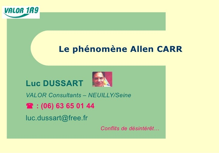 Le phénomène Allen CARR Luc DUSSART VALOR Consultants  –  NEUILLY/Seine    : (06) 63 65 01 44 [email_address] Conflits de...