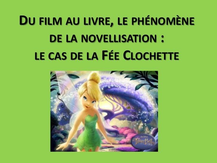DU FILM AU LIVRE, LE PHÉNOMÈNE     DE LA NOVELLISATION :  LE CAS DE LA FÉE CLOCHETTE