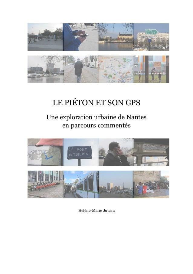 LE PIÉTON ET SON GPS Une exploration urbaine de Nantes en parcours commentés Hélène-Marie Juteau