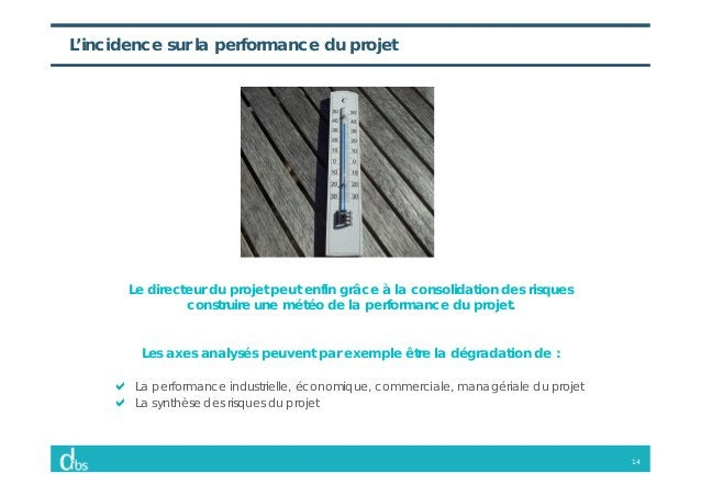 14 L'incidence sur la performance du projet Le directeur du projet peut enfin grâce à la consolidation des risques constru...