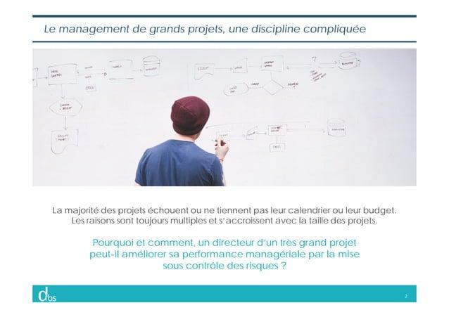 2 Le management de grands projets, une discipline compliquée La majorité des projets échouent ou ne tiennent pas leur cale...
