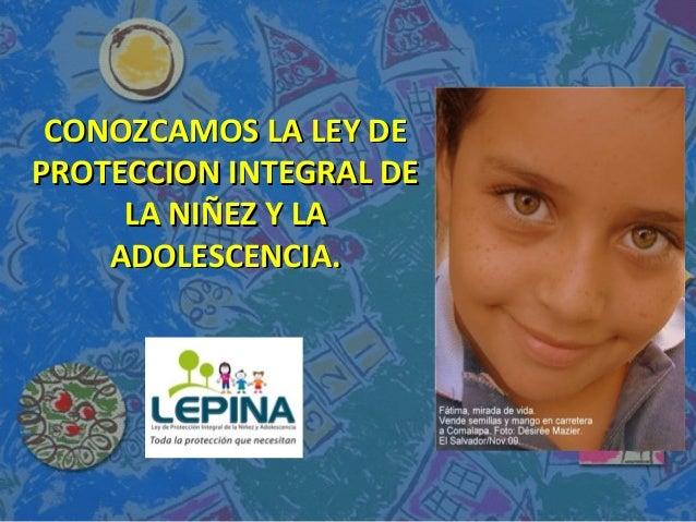 CONOZCAMOS LA LEY DECONOZCAMOS LA LEY DE PROTECCION INTEGRAL DEPROTECCION INTEGRAL DE LA NIÑEZ Y LALA NIÑEZ Y LA ADOLESCEN...