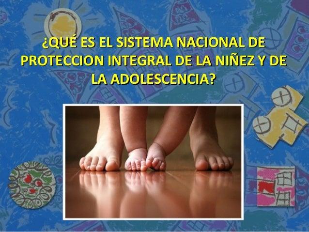 ¿QUÉ ES EL SISTEMA NACIONAL DE¿QUÉ ES EL SISTEMA NACIONAL DE PROTECCION INTEGRAL DE LA NIÑEZ Y DEPROTECCION INTEGRAL DE LA...