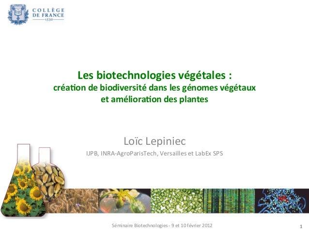 1  Les  biotechnologies  végétales  :  créa3on  de  biodiversité  dans  les  génomes  végétaux  et  améliora3on  des  plan...