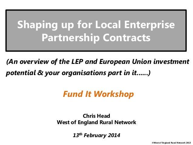 ©West of England Rural Network 2013 Shaping up for Local Enterprise Partnership Contracts Chris Head West of England Rural...