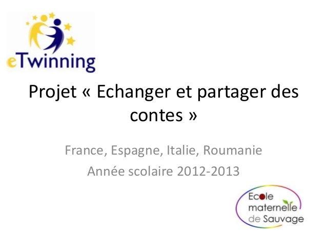 Projet « Echanger et partager descontes »France, Espagne, Italie, RoumanieAnnée scolaire 2012-2013