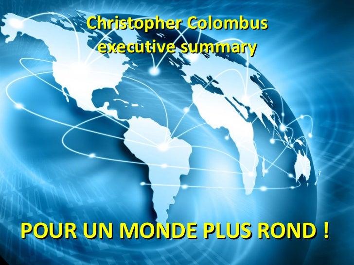 Christopher Colombus      executive summaryPOUR UN MONDE PLUS ROND !