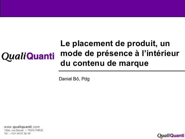 1 www.qualiquanti.com 12bis, rue Desaix • 75015 PARIS Tel : +331.45.67.62.06 Le placement de produit, un mode de présence ...