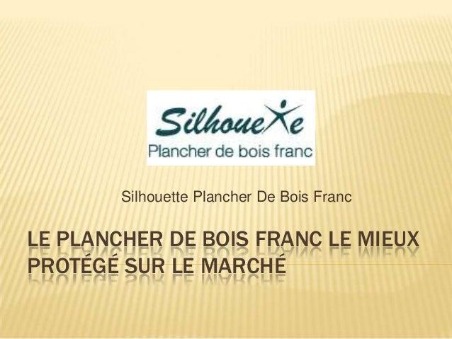Silhouette Plancher De Bois FrancLE PLANCHER DE BOIS FRANC LE MIEUXPROTÉGÉ SUR LE MARCHÉ