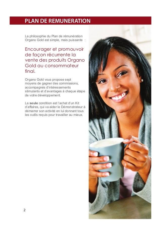 PLAN DE REMUNERATION La philosophie du Plan de rémunération Organo Gold est simple, mais puissante :  Encourager et promou...