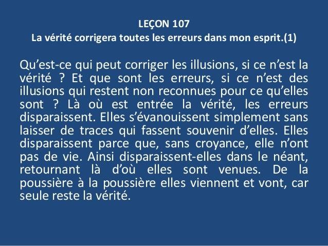 LEÇON 107 La vérité corrigera toutes les erreurs dans mon esprit.(1) Qu'est-ce qui peut corriger les illusions, si ce n'es...