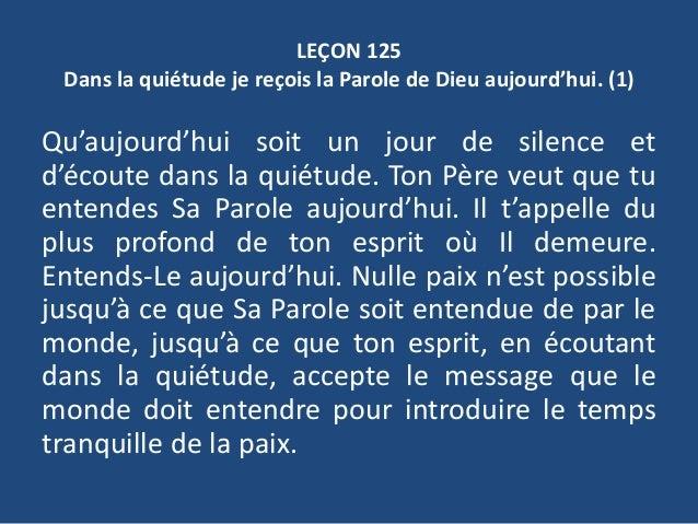LEÇON 125 Dans la quiétude je reçois la Parole de Dieu aujourd'hui. (1) Qu'aujourd'hui soit un jour de silence et d'écoute...