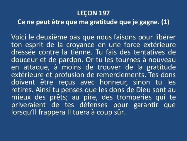 LEÇON 197 Ce ne peut être que ma gratitude que je gagne. (1) Voici le deuxième pas que nous faisons pour libérer ton espri...