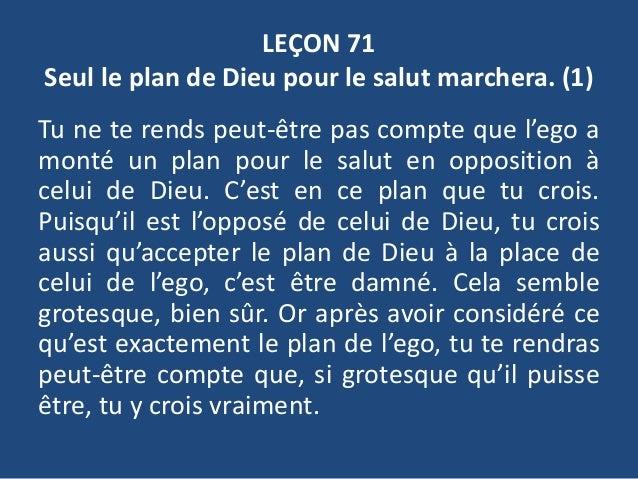 LEÇON 71 Seul le plan de Dieu pour le salut marchera. (1) Tu ne te rends peut-être pas compte que l'ego a monté un plan po...