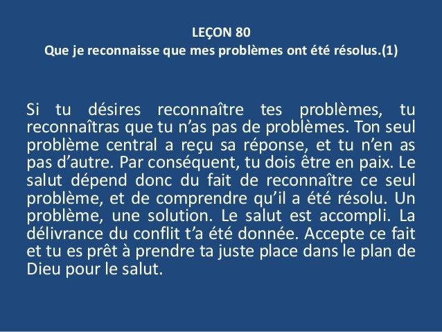 LEÇON 80 Que je reconnaisse que mes problèmes ont été résolus.(1) Si tu désires reconnaître tes problèmes, tu reconnaîtras...
