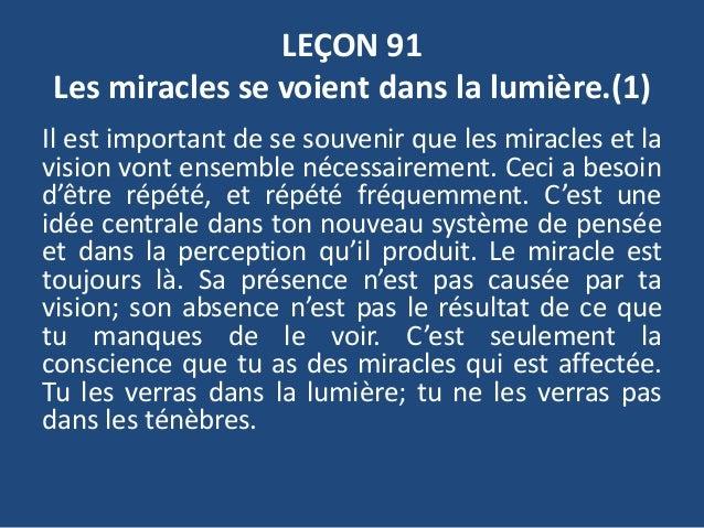 LEÇON 91 Les miracles se voient dans la lumière.(1) Il est important de se souvenir que les miracles et la vision vont ens...