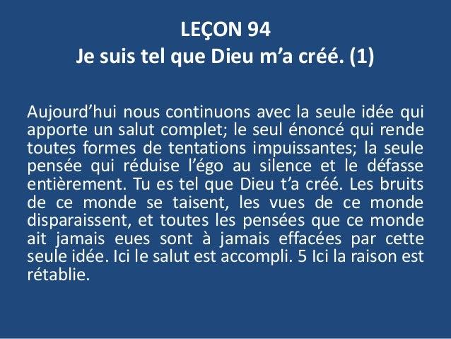 LEÇON 94 Je suis tel que Dieu m'a créé. (1) Aujourd'hui nous continuons avec la seule idée qui apporte un salut complet; l...
