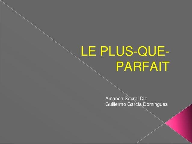 LE PLUS-QUE-     PARFAIT   Amanda Sobral Diz   Guillermo García Domínguez