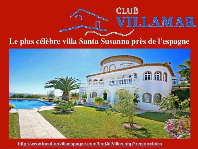 Le plus célèbre villa Santa Susanna près de l'espagne http://www.locationvillaespagne.com/findAllVillas.php?region=Ibiza