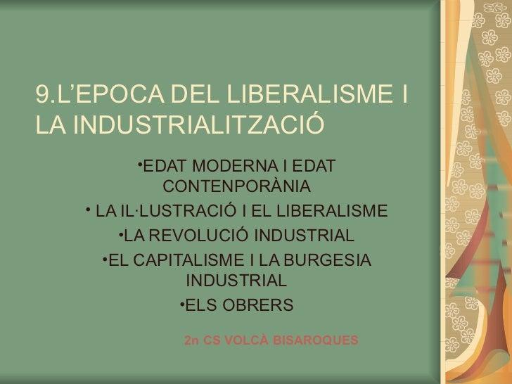 9.L'EPOCA DEL LIBERALISME ILA INDUSTRIALITZACIÓ           •EDAT MODERNA I EDAT              CONTENPORÀNIA   • LA IL·LUSTRA...