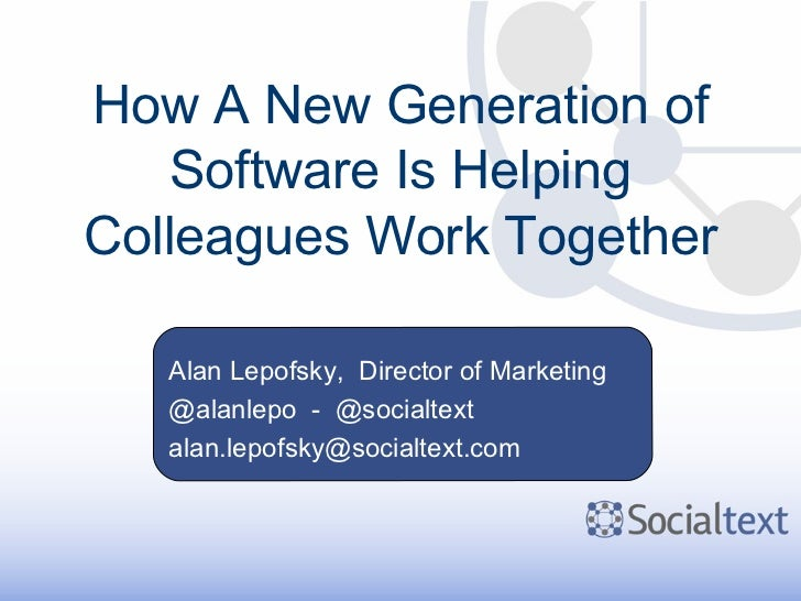 How A New Generation of Software Is Helping Colleagues Work Together Alan Lepofsky,  Director of Marketing @alanlepo  -  @...