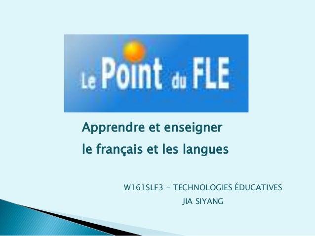Apprendre et enseigner  le français et les langues  W161SLF3 - TECHNOLOGIES ÉDUCATIVES  JIA SIYANG