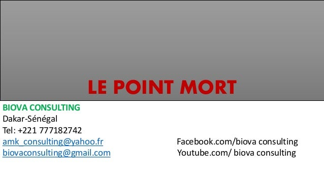 LE POINT MORT BIOVA CONSULTING Dakar-Sénégal Tel: +221 777182742 amk_consulting@yahoo.fr Facebook.com/biova consulting bio...