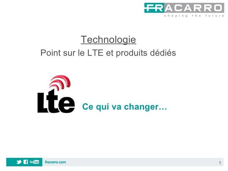 TechnologiePoint sur le LTE et produits dédiés          Ce qui va changer…                                      1