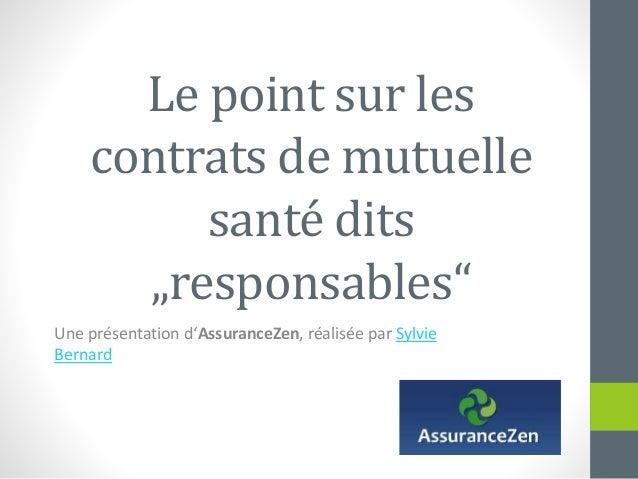 """Le point sur les contrats de mutuelle santé dits """"responsables"""" Une présentation d'AssuranceZen, réalisée par Sylvie Berna..."""