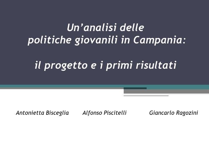 Un'analisi delle    politiche giovanili in Campania:       il progetto e i primi risultatiAntonietta Bisceglia   Alfonso P...