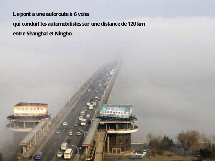 Le pont a une autoroute à 6 voies  qui conduit les automobilistes sur une distance de 120 km entre Shanghai et Ningbo.